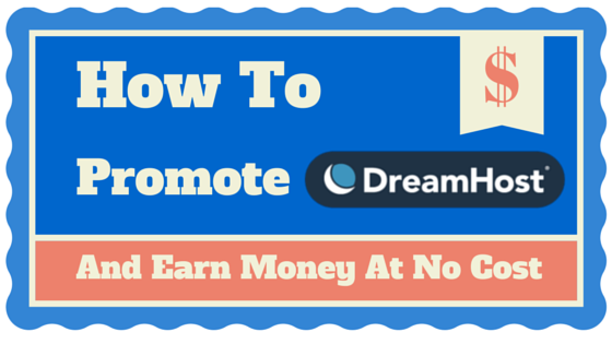 how to promote dreamhost and earn money at no cost