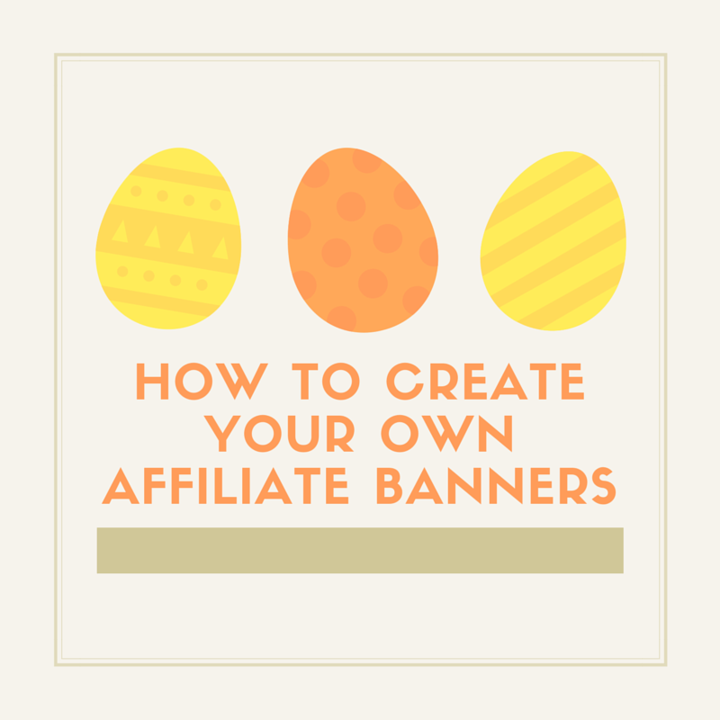 How to createyour own affiliate banners