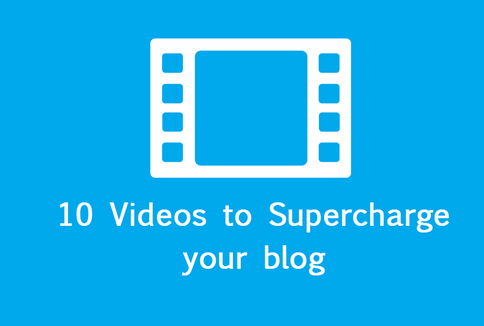 10 videos to supercharge your blog